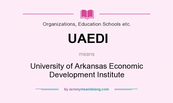 What does UAEDI mean? It stands for University of Arkansas Economic Development Institute