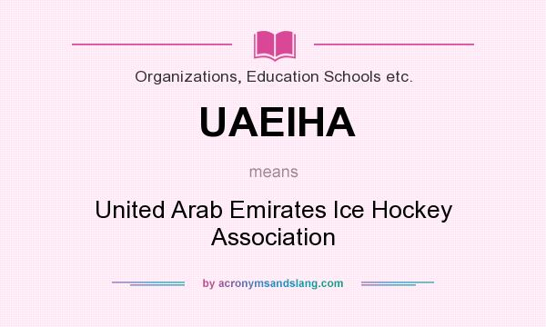 What does UAEIHA mean? It stands for United Arab Emirates Ice Hockey Association