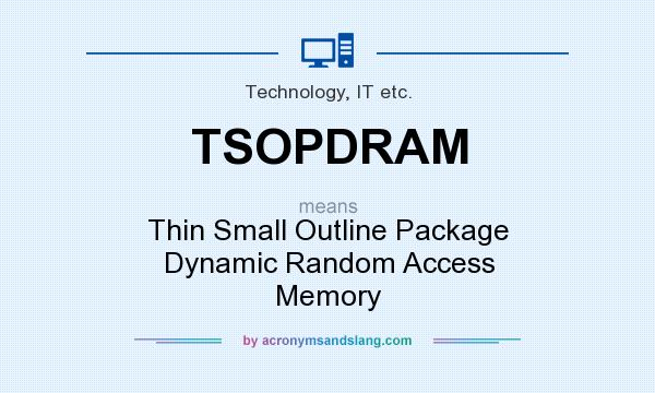 What does TSOPDRAM mean? It stands for Thin Small Outline Package Dynamic Random Access Memory