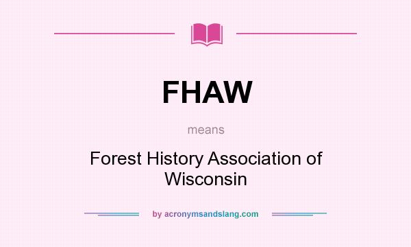 What does FHAW mean? It stands for Forest History Association of Wisconsin