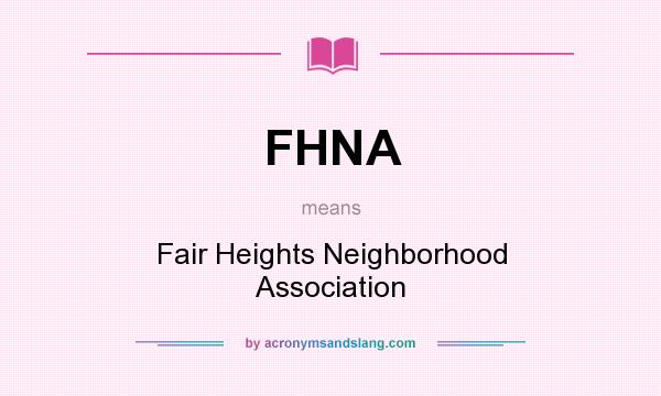 What does FHNA mean? It stands for Fair Heights Neighborhood Association