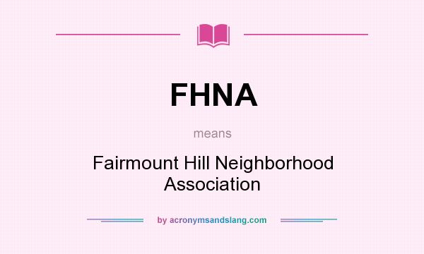 What does FHNA mean? It stands for Fairmount Hill Neighborhood Association