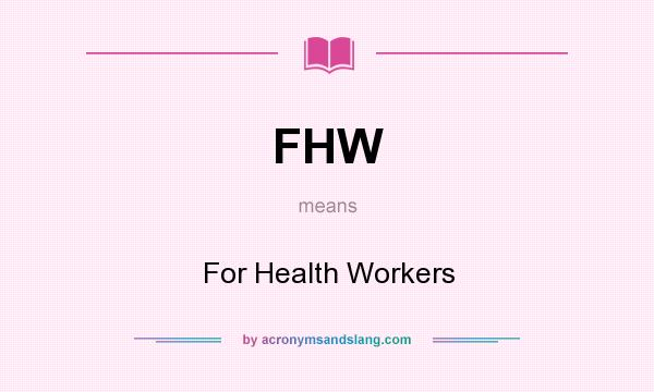 What does FHW mean? It stands for For Health Workers