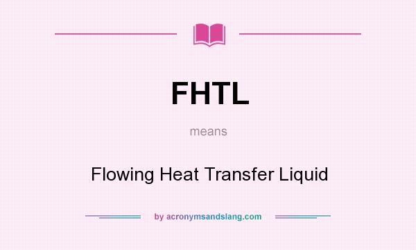 What does FHTL mean? It stands for Flowing Heat Transfer Liquid
