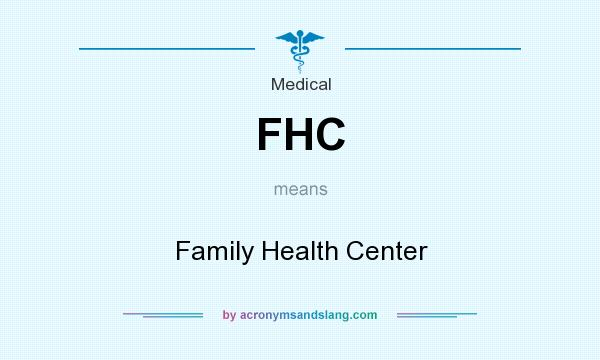 What does FHC mean? It stands for Family Health Center