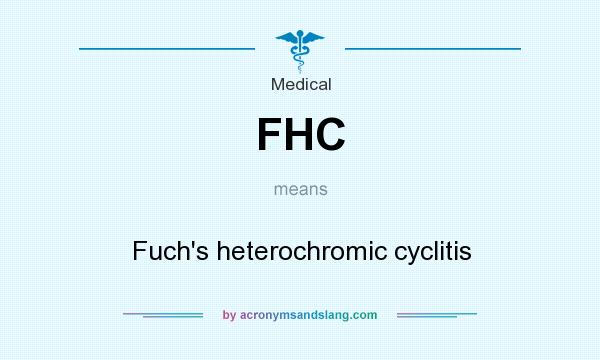 What does FHC mean? It stands for Fuch`s heterochromic cyclitis