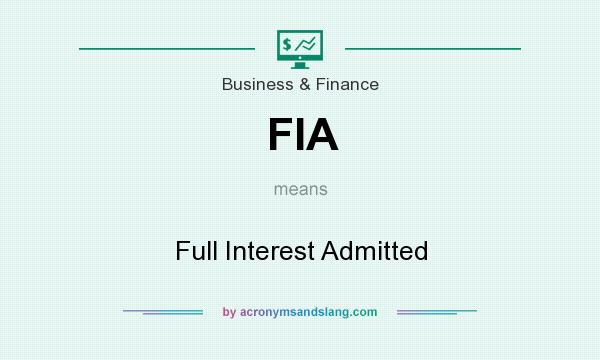 What does FIA mean? It stands for Full Interest Admitted