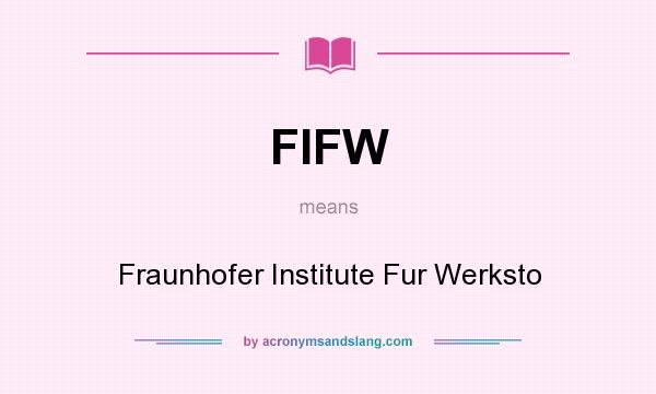 What does FIFW mean? It stands for Fraunhofer Institute Fur Werksto