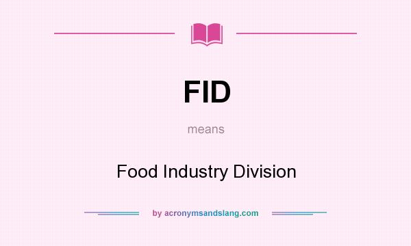 What does FID mean? It stands for Food Industry Division