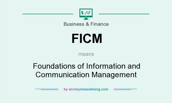 What does FICM mean? It stands for Foundations of Information and Communication Management