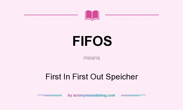What does FIFOS mean? It stands for First In First Out Speicher