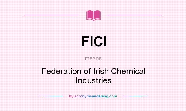 What does FICI mean? It stands for Federation of Irish Chemical Industries