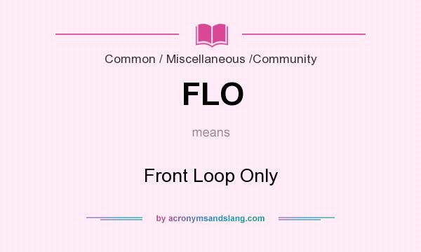 What does FLO mean? It stands for Front Loop Only