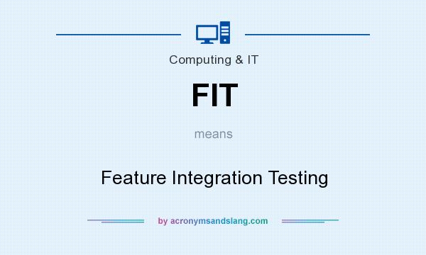 What does FIT mean? It stands for Feature Integration Testing