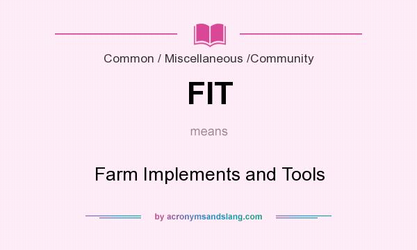 What does FIT mean? It stands for Farm Implements and Tools