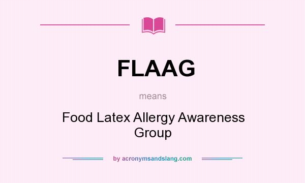 What does FLAAG mean? It stands for Food Latex Allergy Awareness Group