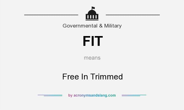 What does FIT mean? It stands for Free In Trimmed
