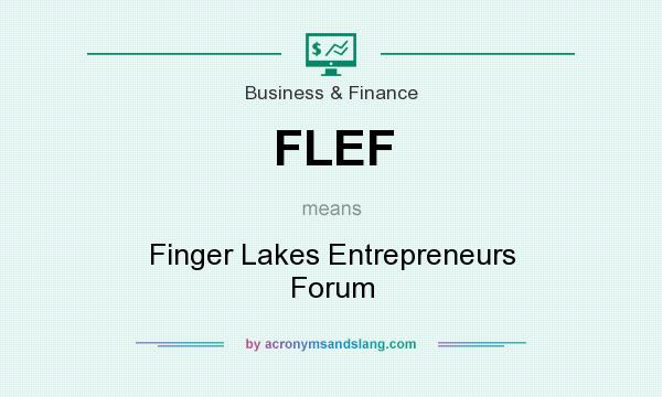 What does FLEF mean? It stands for Finger Lakes Entrepreneurs Forum