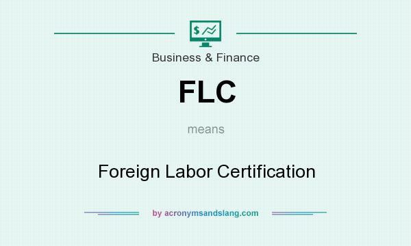 What does FLC mean? It stands for Foreign Labor Certification