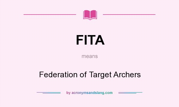 What does FITA mean? It stands for Federation of Target Archers