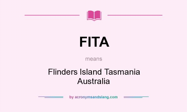 What does FITA mean? It stands for Flinders Island Tasmania Australia