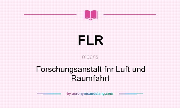 What does FLR mean? It stands for Forschungsanstalt fnr Luft und Raumfahrt