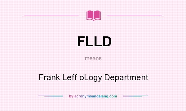 What does FLLD mean? It stands for Frank Leff oLogy Department