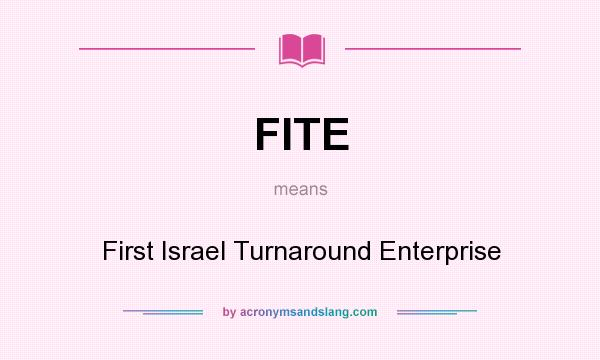 What does FITE mean? It stands for First Israel Turnaround Enterprise
