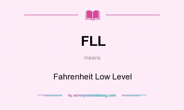 What does FLL mean? It stands for Fahrenheit Low Level