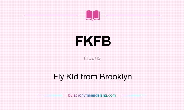 What does FKFB mean? It stands for Fly Kid from Brooklyn