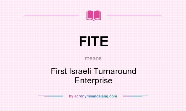 What does FITE mean? It stands for First Israeli Turnaround Enterprise