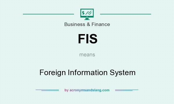 What does FIS mean? It stands for Foreign Information System
