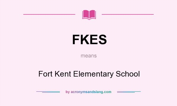 What does FKES mean? It stands for Fort Kent Elementary School