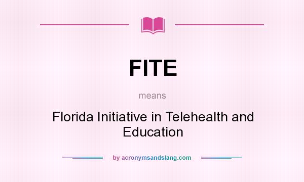 What does FITE mean? It stands for Florida Initiative in Telehealth and Education