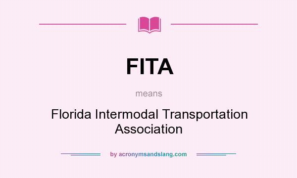What does FITA mean? It stands for Florida Intermodal Transportation Association