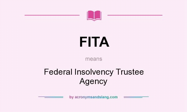What does FITA mean? It stands for Federal Insolvency Trustee Agency