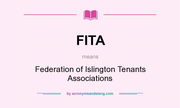 What does FITA mean? It stands for Federation of Islington Tenants Associations