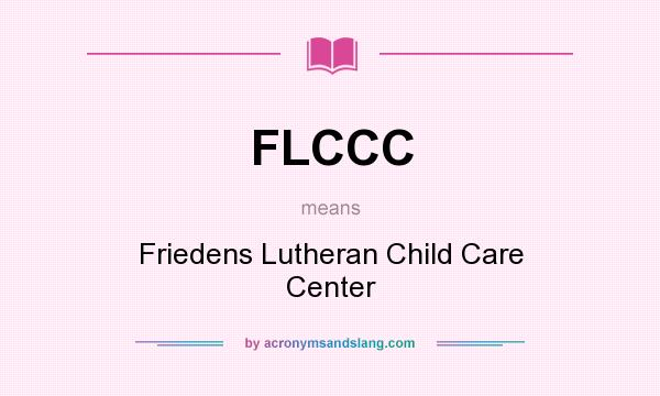 What does FLCCC mean? It stands for Friedens Lutheran Child Care Center