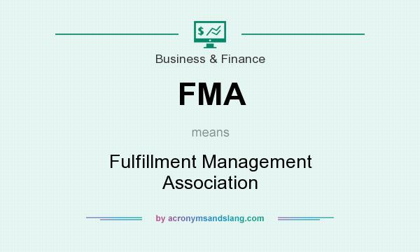 What does FMA mean? It stands for Fulfillment Management Association