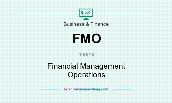 What does FMO mean? It stands for Financial Management Operations