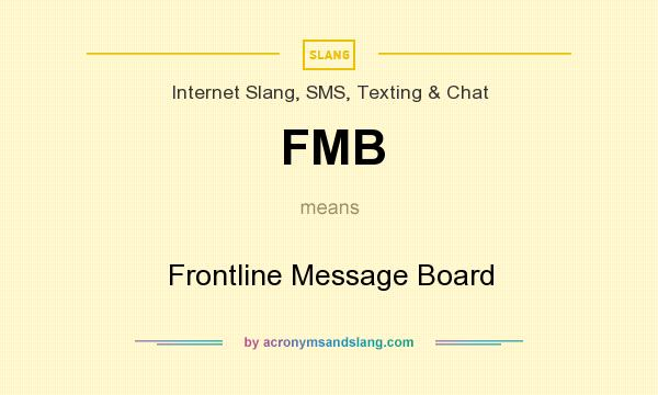 What does FMB mean? It stands for Frontline Message Board