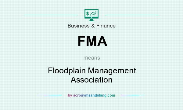 What does FMA mean? It stands for Floodplain Management Association