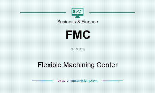 What does FMC mean? It stands for Flexible Machining Center