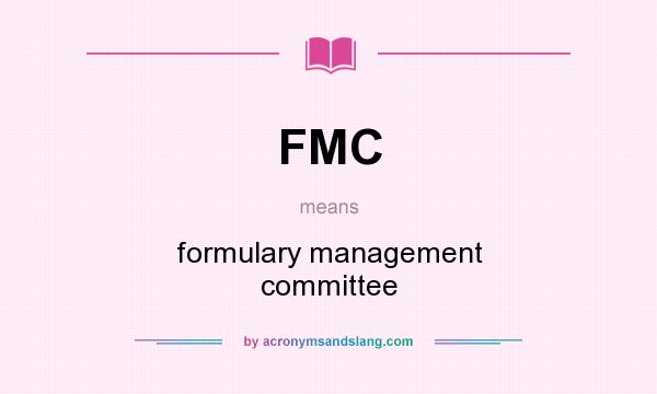 What does FMC mean? It stands for formulary management committee