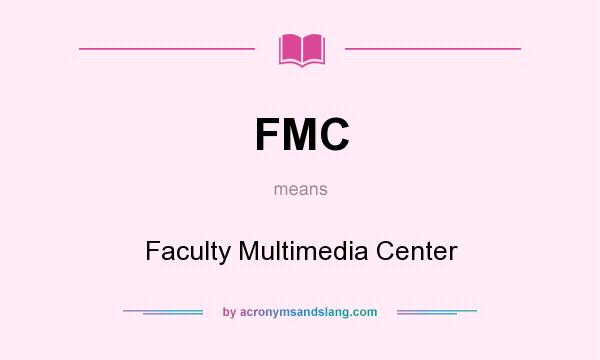 What does FMC mean? It stands for Faculty Multimedia Center