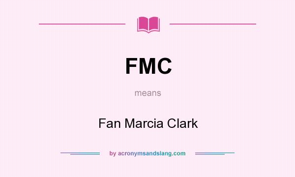 What does FMC mean? It stands for Fan Marcia Clark