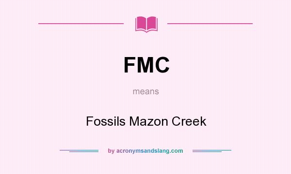 What does FMC mean? It stands for Fossils Mazon Creek