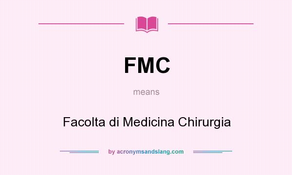 What does FMC mean? It stands for Facolta di Medicina Chirurgia