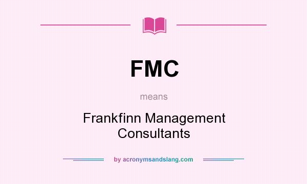 What does FMC mean? It stands for Frankfinn Management Consultants