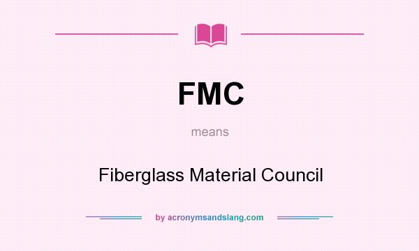 What does FMC mean? It stands for Fiberglass Material Council